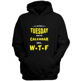After Tuesday Even calendar says WTF hoodie