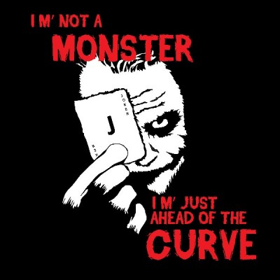 I M' NOT A MONSTER, I M' JUST AHEAD OF THE CURVE